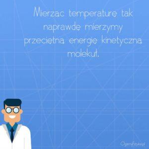 mierząc temperaturę mierzymy energię molekuł